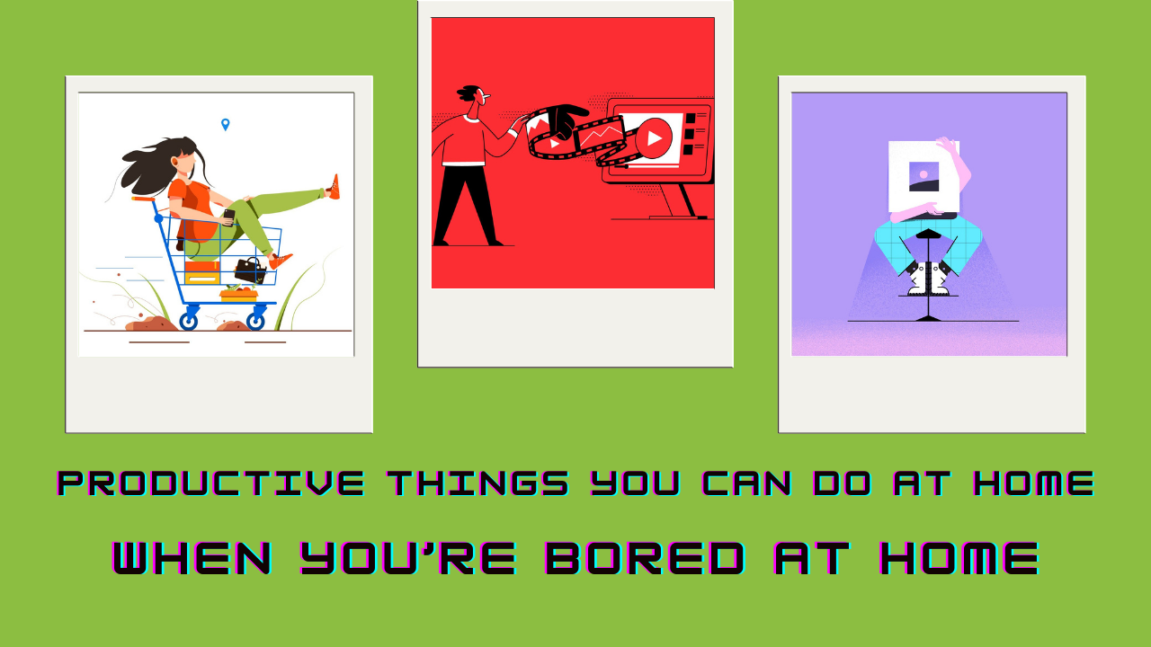 Productive Things You Can Do at Home When You're Bored At Home