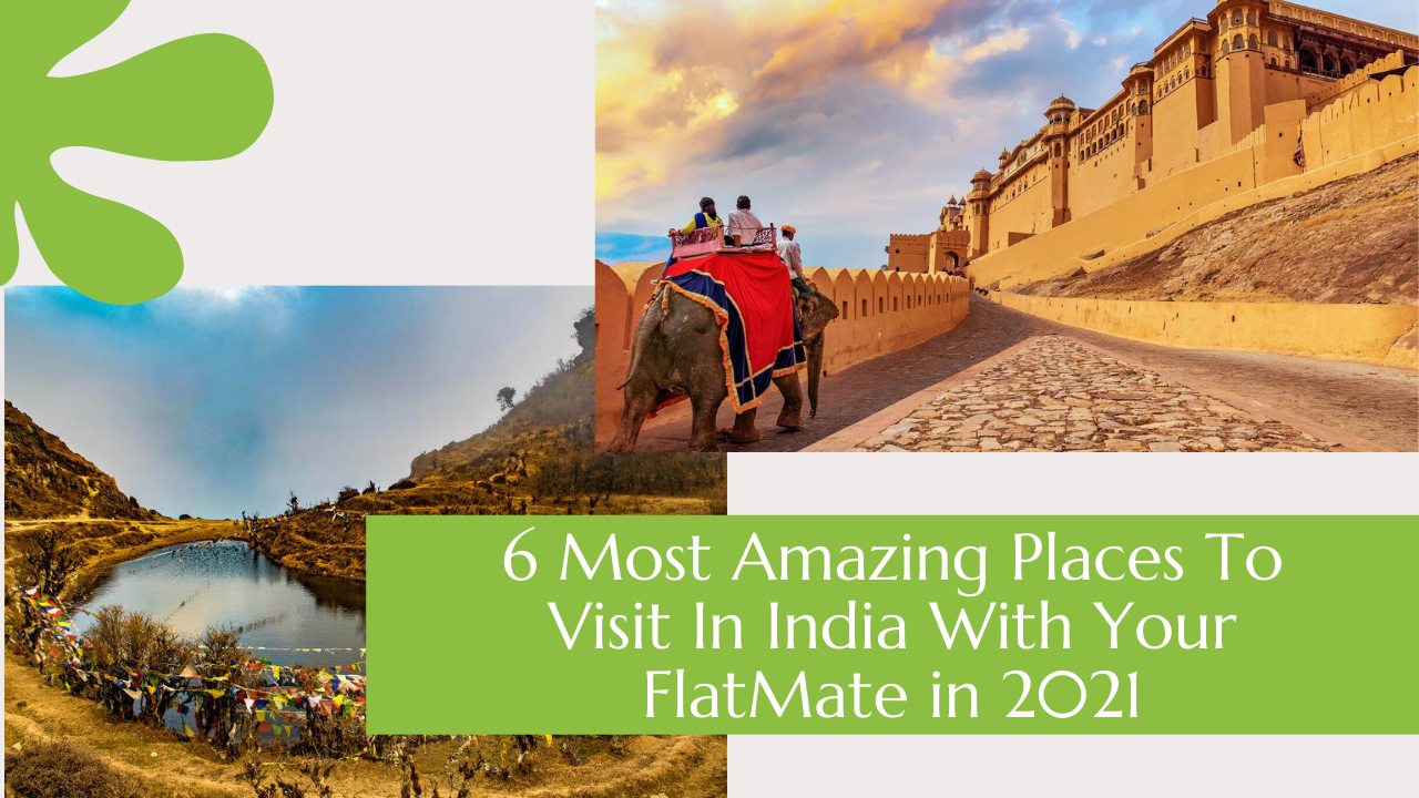 6 Most Amazing Places To Visit In India With Your FlatMate In 2021