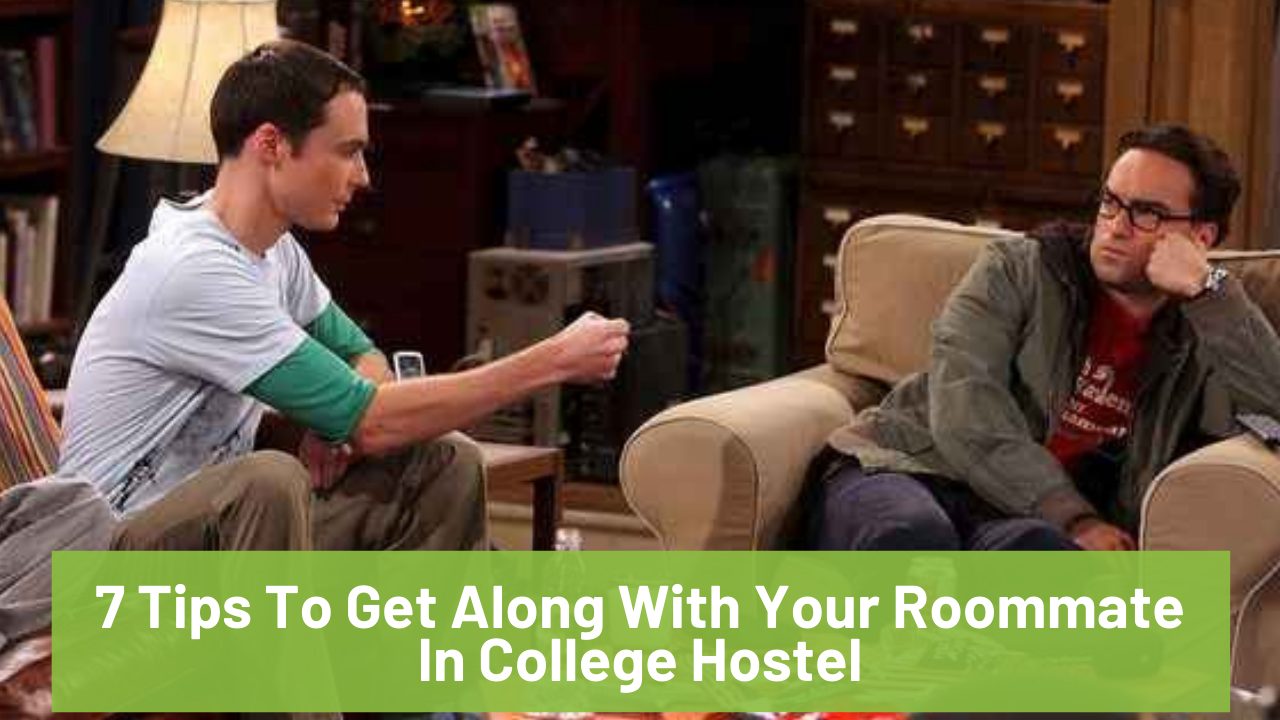 7 Tips To Get Along With Your Roommate In CollegeHostel