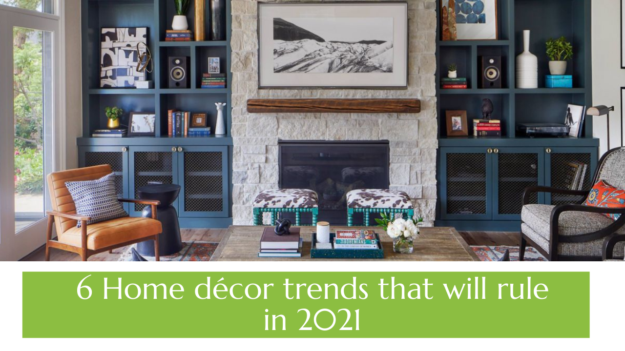 6 Home Décor Trends That Will Rule In2021