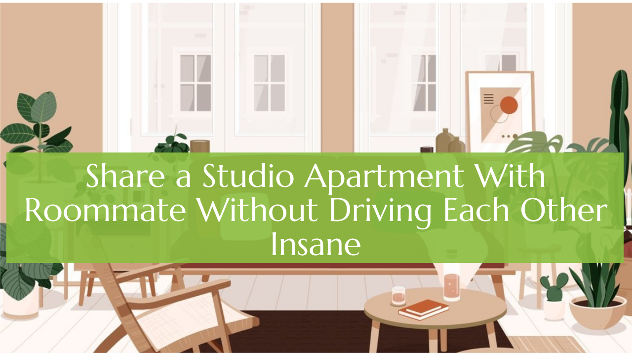 Share a Studio Apartment With Roommate Without Driving Each OtherInsane
