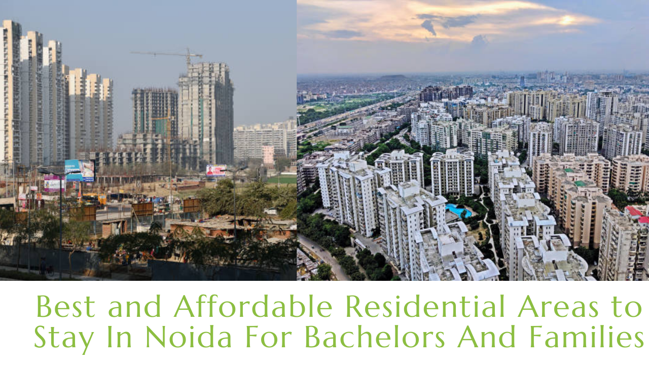 Best and Affordable Residential Areas to Stay In Noida For Bachelors AndFamilies